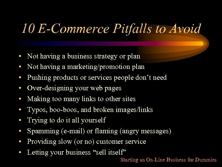 10 E-Commerce Pitfalls to Avoid • • • Not having a business strategy or