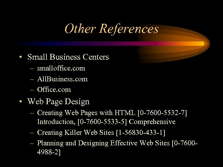Other References • Small Business Centers – smalloffice. com – All. Business. com –