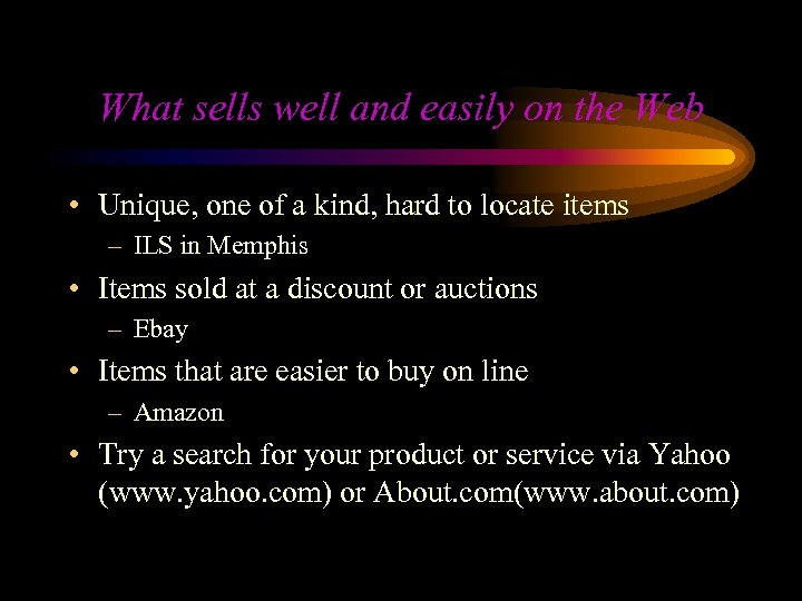 What sells well and easily on the Web • Unique, one of a kind,