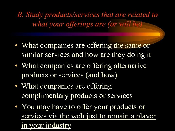 B. Study products/services that are related to what your offerings are (or will be)