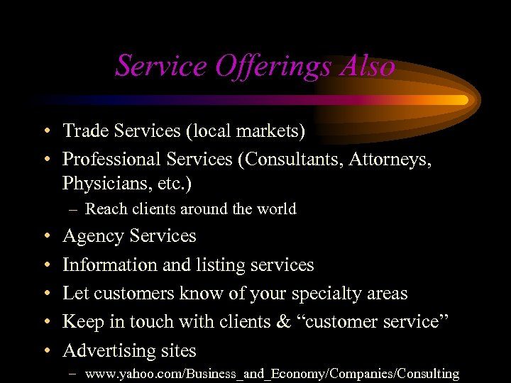 Service Offerings Also • Trade Services (local markets) • Professional Services (Consultants, Attorneys, Physicians,