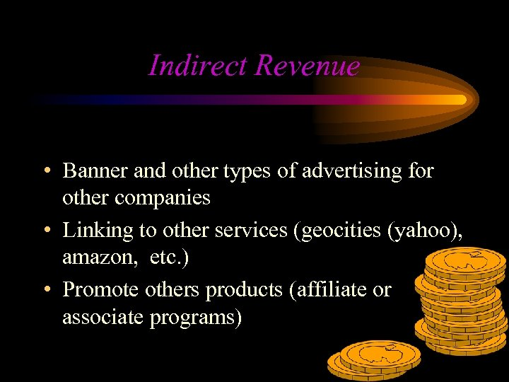 Indirect Revenue • Banner and other types of advertising for other companies • Linking