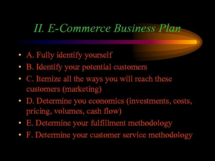 II. E-Commerce Business Plan • A. Fully identify yourself • B. Identify your potential