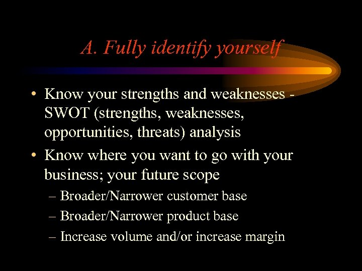 A. Fully identify yourself • Know your strengths and weaknesses SWOT (strengths, weaknesses, opportunities,