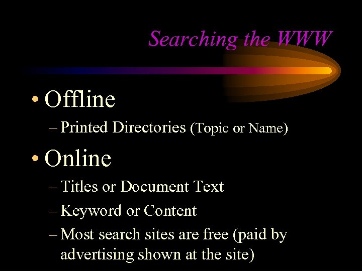 Searching the WWW • Offline – Printed Directories (Topic or Name) • Online –