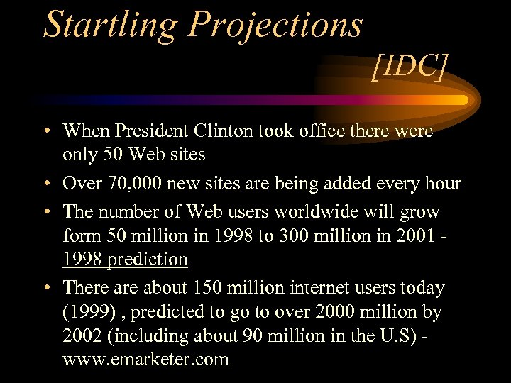 Startling Projections [IDC] • When President Clinton took office there were only 50 Web