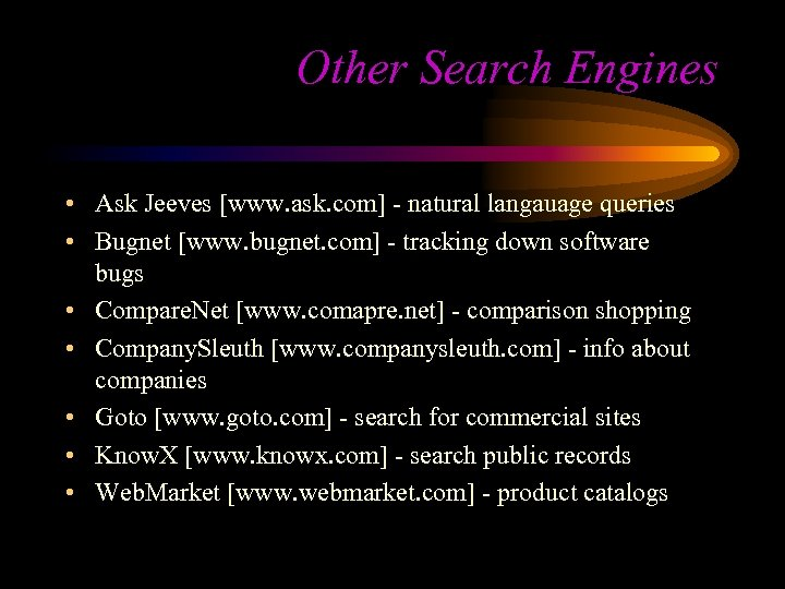 Other Search Engines • Ask Jeeves [www. ask. com] - natural langauage queries •