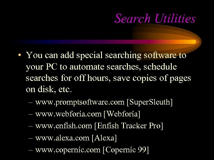 Search Utilities • You can add special searching software to your PC to automate