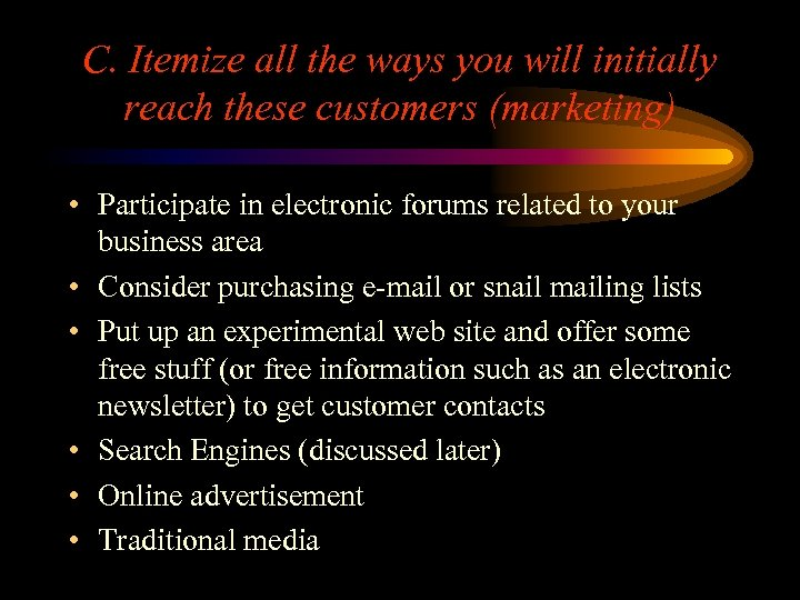 C. Itemize all the ways you will initially reach these customers (marketing) • Participate