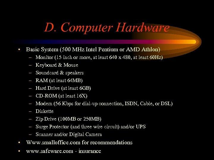 D. Computer Hardware • Basic System (500 MHz Intel Pentium or AMD Athlon) –