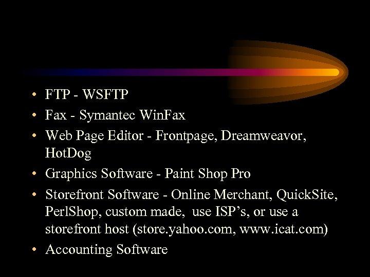 • FTP - WSFTP • Fax - Symantec Win. Fax • Web Page