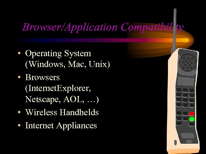 Browser/Application Compatibility • Operating System (Windows, Mac, Unix) • Browsers (Internet. Explorer, Netscape, AOL,