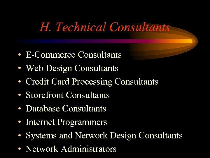 H. Technical Consultants • • E-Commerce Consultants Web Design Consultants Credit Card Processing Consultants