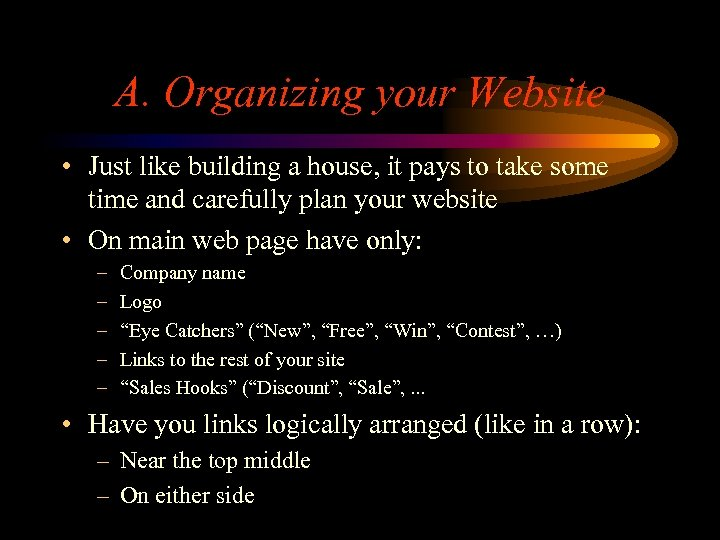 A. Organizing your Website • Just like building a house, it pays to take
