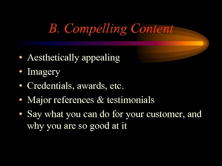 B. Compelling Content • • • Aesthetically appealing Imagery Credentials, awards, etc. Major references