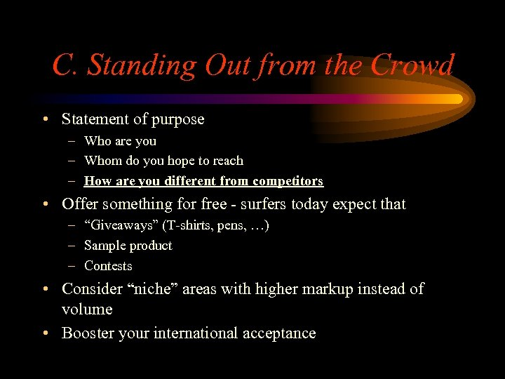 C. Standing Out from the Crowd • Statement of purpose – Who are you