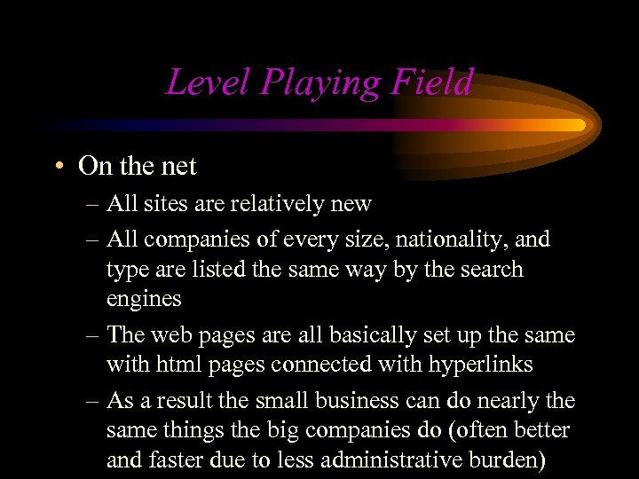 Level Playing Field • On the net – All sites are relatively new –