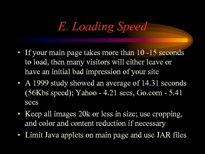 E. Loading Speed • If your main page takes more than 10 -15 seconds