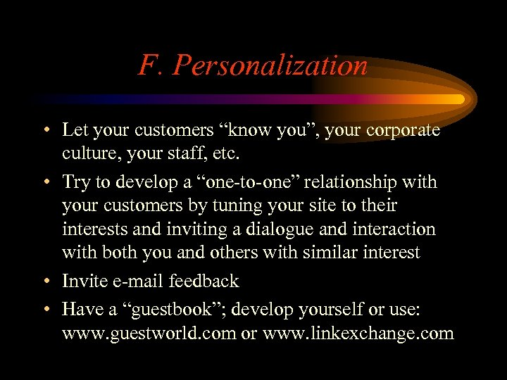 """F. Personalization • Let your customers """"know you"""", your corporate culture, your staff, etc."""