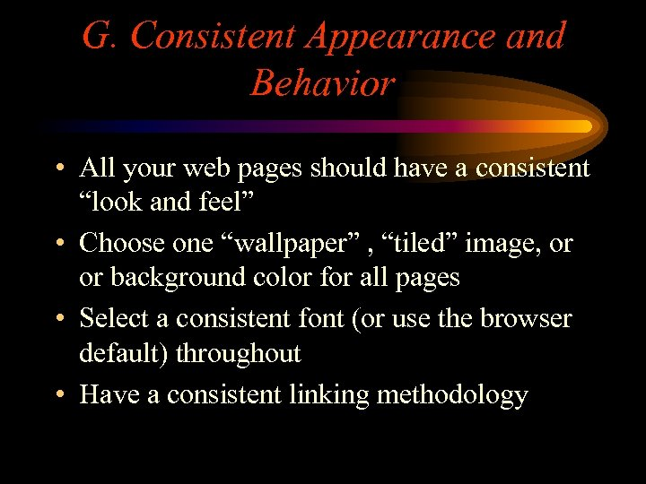 G. Consistent Appearance and Behavior • All your web pages should have a consistent