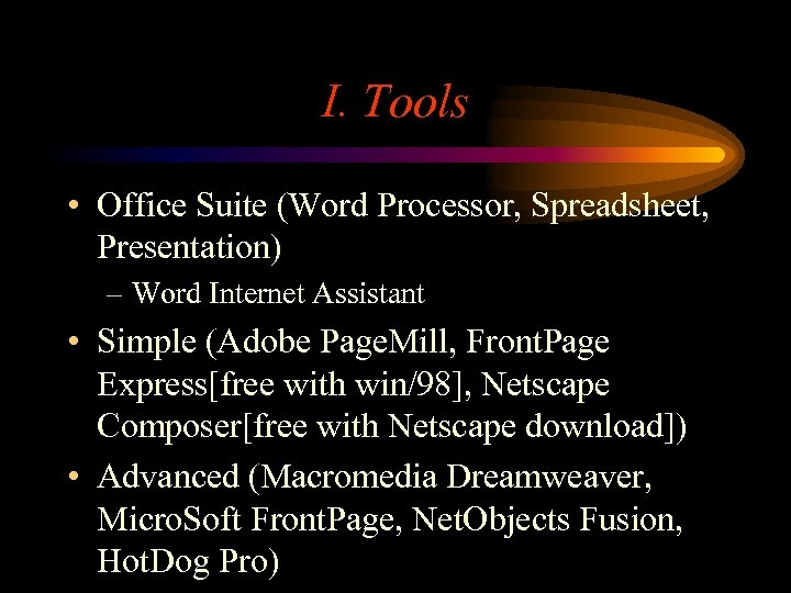 I. Tools • Office Suite (Word Processor, Spreadsheet, Presentation) – Word Internet Assistant •