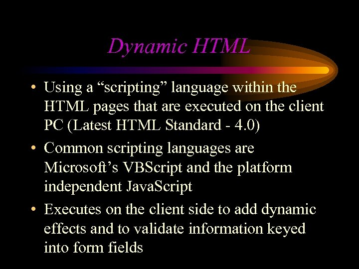"""Dynamic HTML • Using a """"scripting"""" language within the HTML pages that are executed"""