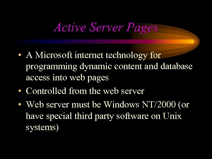 Active Server Pages • A Microsoft internet technology for programming dynamic content and database