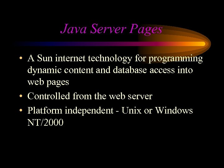 Java Server Pages • A Sun internet technology for programming dynamic content and database
