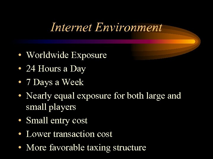 Internet Environment • • Worldwide Exposure 24 Hours a Day 7 Days a Week