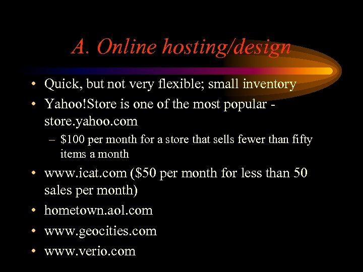 A. Online hosting/design • Quick, but not very flexible; small inventory • Yahoo!Store is