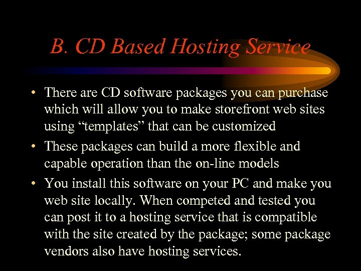 B. CD Based Hosting Service • There are CD software packages you can purchase