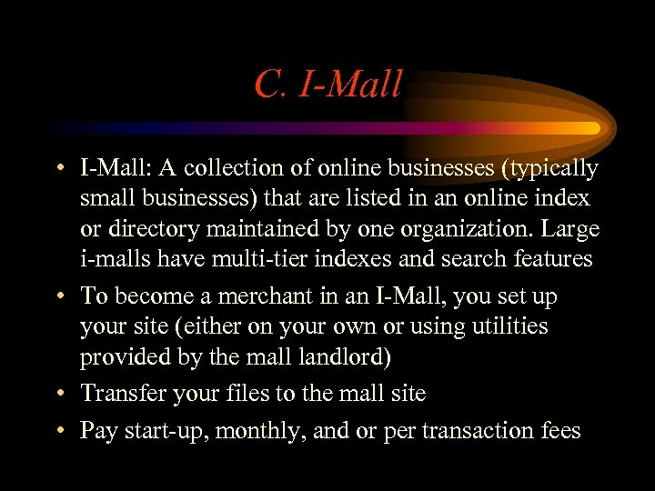 C. I-Mall • I-Mall: A collection of online businesses (typically small businesses) that are