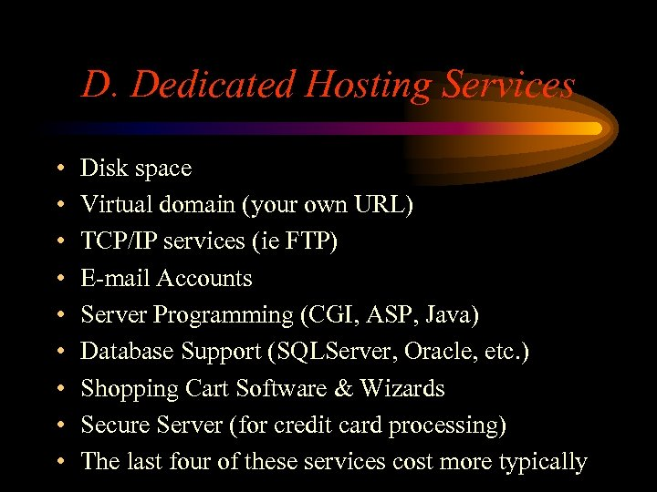 D. Dedicated Hosting Services • • • Disk space Virtual domain (your own URL)