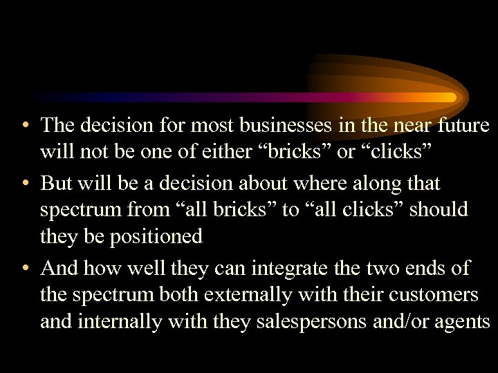 • The decision for most businesses in the near future will not be