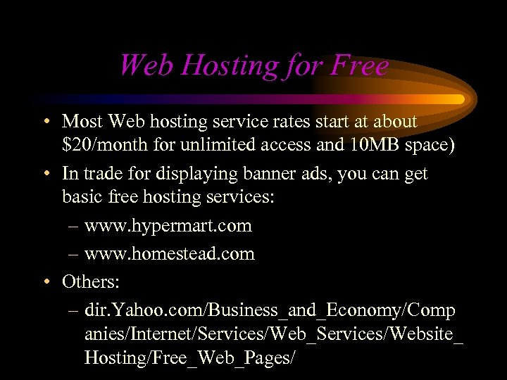Web Hosting for Free • Most Web hosting service rates start at about $20/month