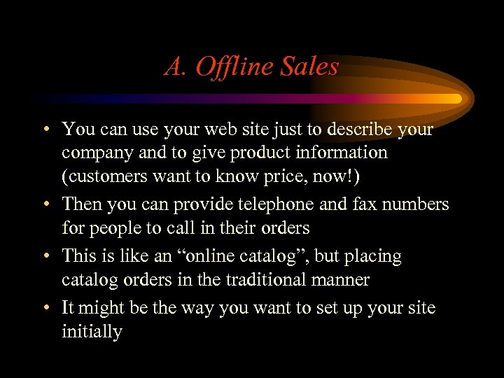 A. Offline Sales • You can use your web site just to describe your