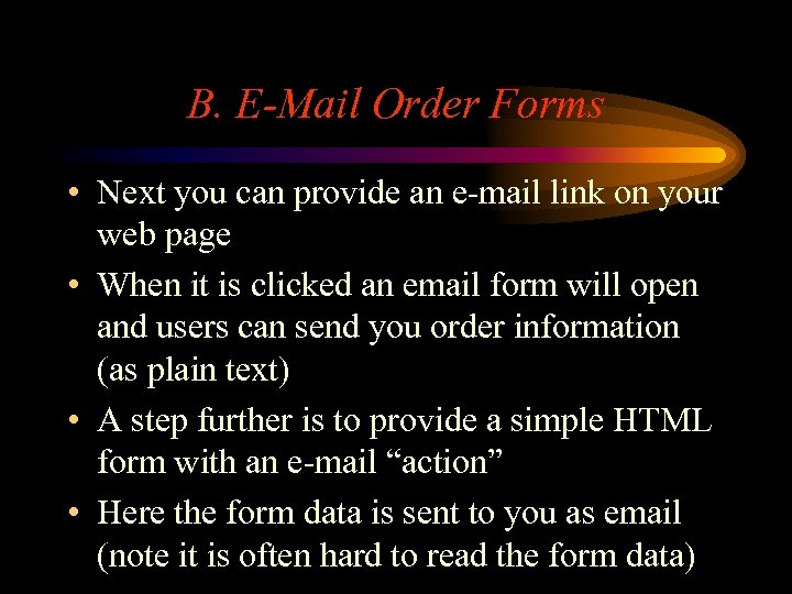 B. E-Mail Order Forms • Next you can provide an e-mail link on your