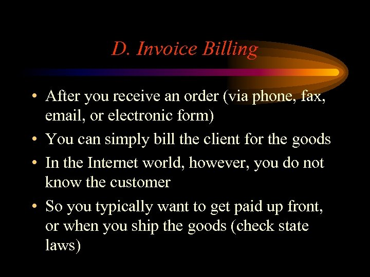 D. Invoice Billing • After you receive an order (via phone, fax, email, or