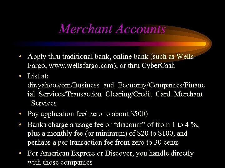 Merchant Accounts • Apply thru traditional bank, online bank (such as Wells Fargo, www.