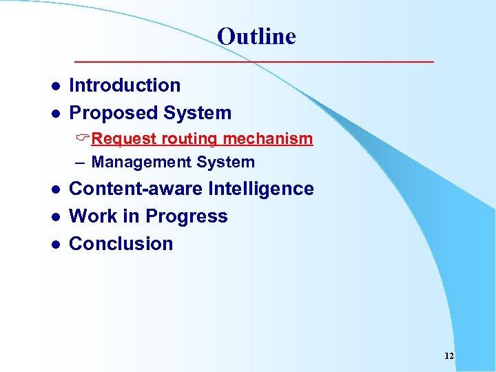 Outline l l Introduction Proposed System CRequest routing mechanism – Management System l l
