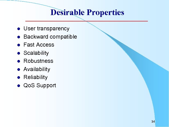 Desirable Properties l l l l User transparency Backward compatible Fast Access Scalability Robustness