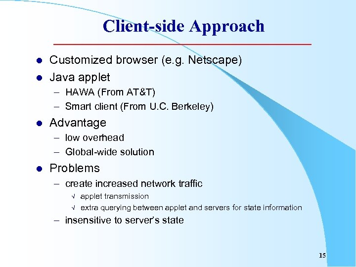 Client-side Approach l l Customized browser (e. g. Netscape) Java applet – HAWA (From
