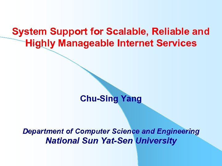System Support for Scalable, Reliable and Highly Manageable Internet Services Chu-Sing Yang Department of