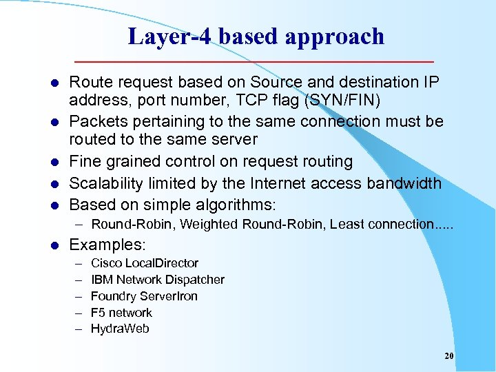 Layer-4 based approach l l l Route request based on Source and destination IP