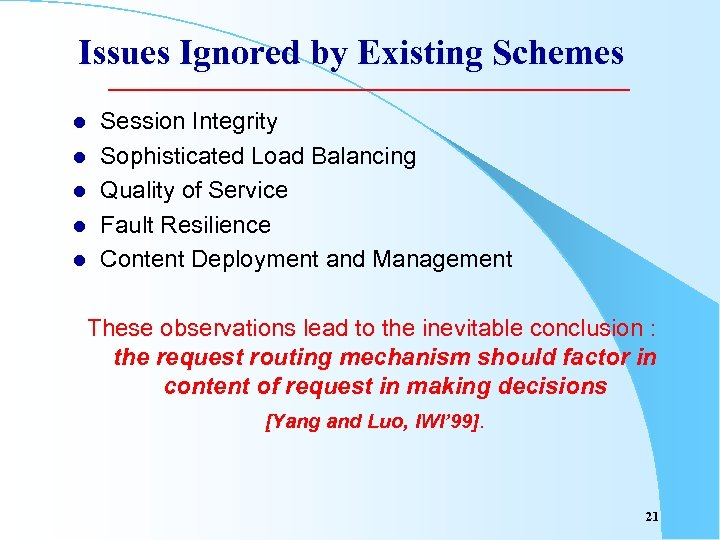 Issues Ignored by Existing Schemes l l l Session Integrity Sophisticated Load Balancing Quality