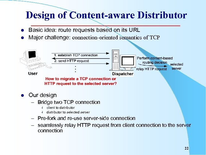 Design of Content-aware Distributor l Basic idea: route requests based on its URL Major