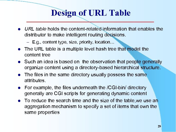 Design of URL Table l URL table holds the content-related information that enables the