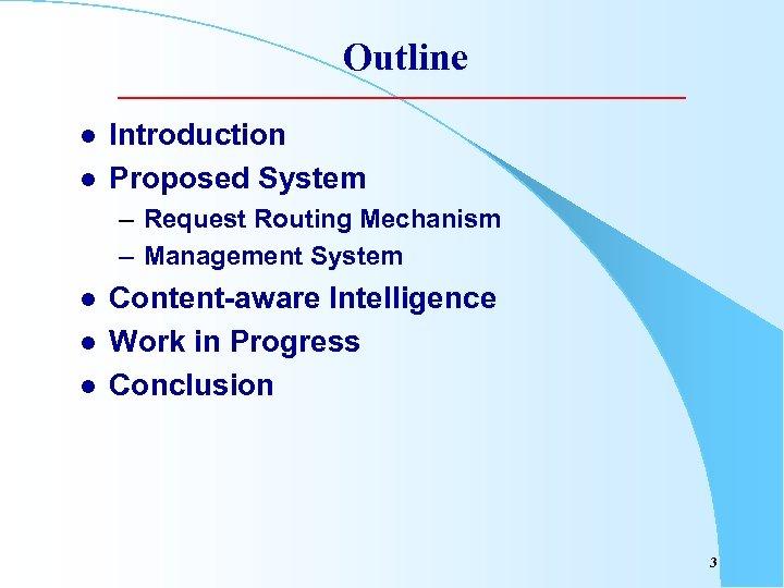 Outline l l Introduction Proposed System – Request Routing Mechanism – Management System l