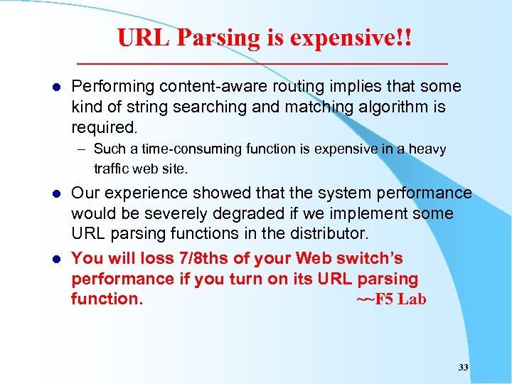 URL Parsing is expensive!! l Performing content-aware routing implies that some kind of string