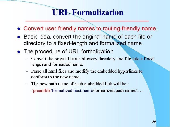 URL Formalization l l l Convert user-friendly names to routing-friendly name. Basic idea: convert